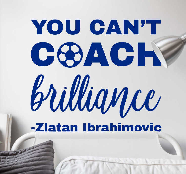 TenStickers. Zlatan Brilliance text sticker. If you are a big soccer fan, then this inspirational sport wall sticker from the famous player Zlatan Ibrahimovic is the perfect wall decoration
