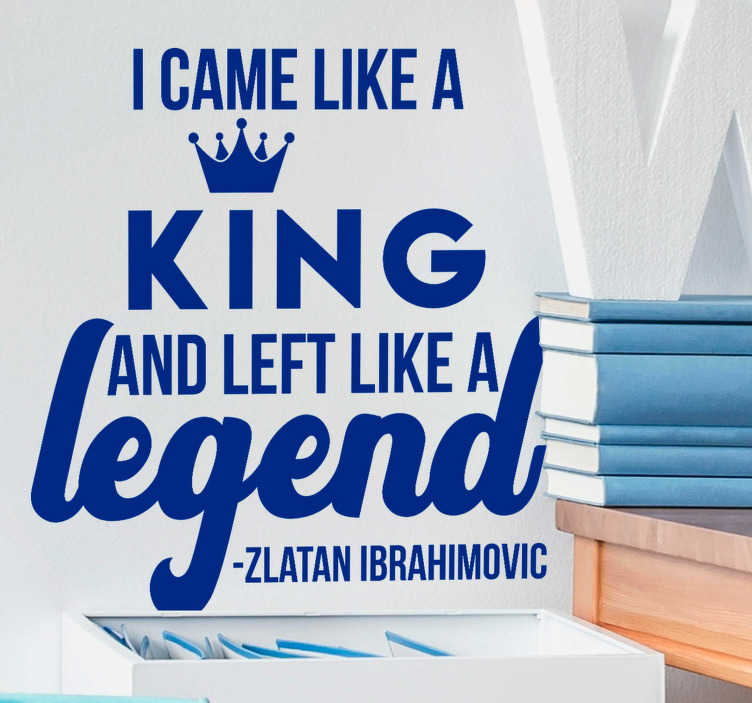 TenStickers. Zlatan King text sticker. If you need a bit of motivation, then this wonderful motivational wall sticker is the perfect wall decoration for your home