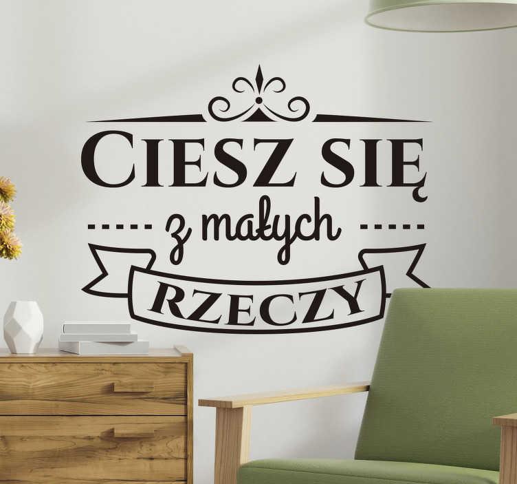 TenStickers. Naklejka na ścianę motywacyjne Ciesz się z małych rzeczy. Naklejki napisy na ścianę: Ciesz się z małych rzeczy. Ciekawe cytaty motywacyjne na ścianę do domu lub biura, na ścianę lub na szyby.