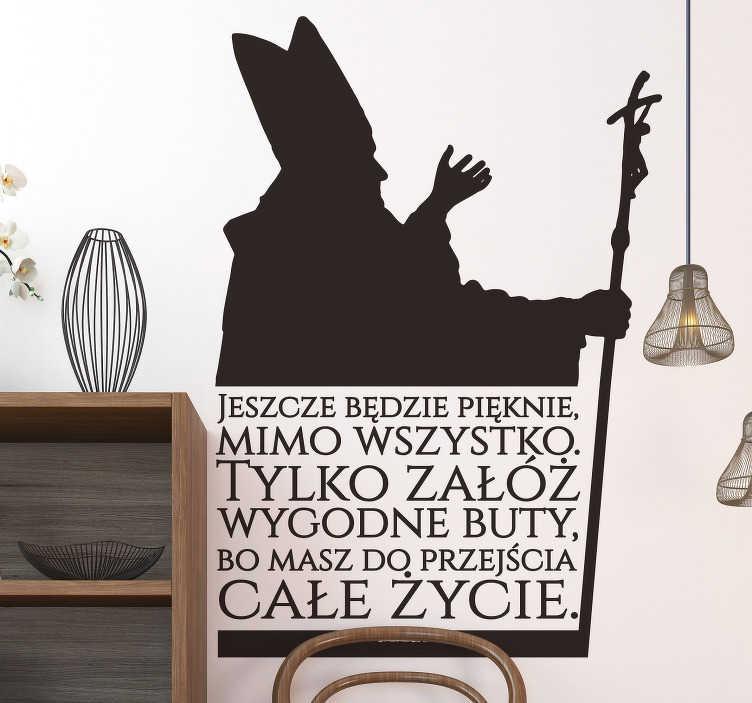 TenStickers. Naklejka na ścianę Jeszcze będzie pięknie. Oryginalne naklejki na ścianę napisy w formie cytatu Jana Pawła II.  Jeszcze będzie pięknie tylko, załóż wygodne buty. Spersonalizuj swoją naklejkę!