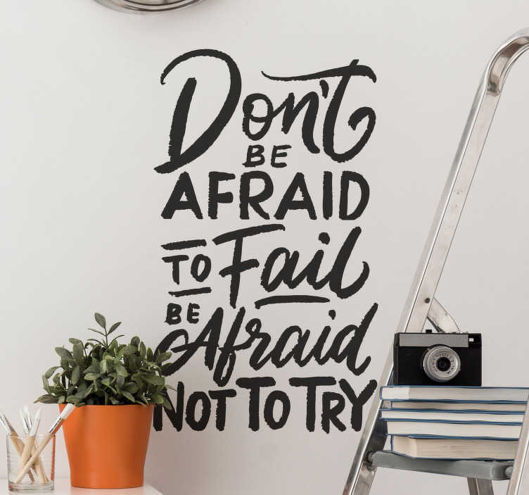 "TenVinilo. Vinilo pared don't be afraid to fail. Pegatina adhesiva para motivarte formada por el texto ""Don't be afraid to fail, be afraid not to try"". +50 Colores Disponibles."