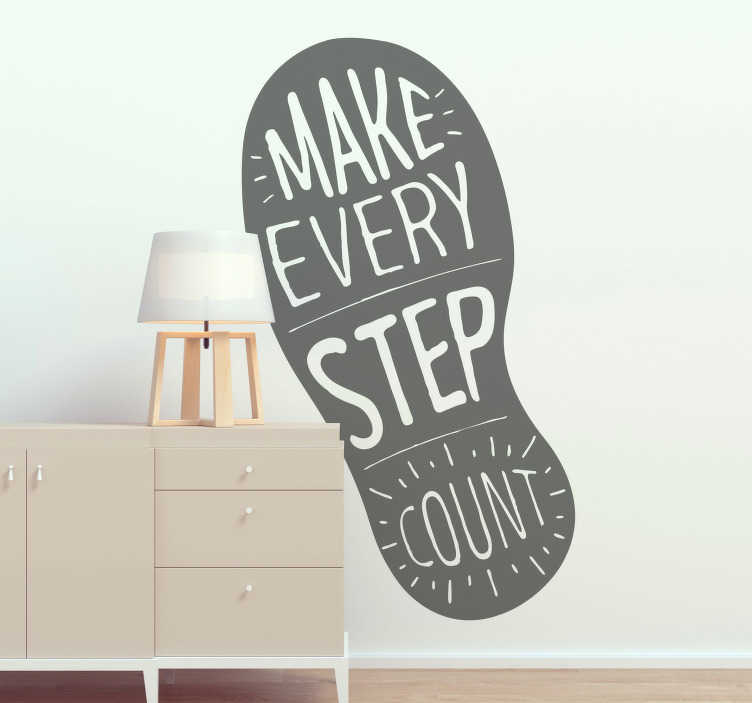 TenStickers. Make Every Step Count Quote Sticker. Start making steps in the right direction in your life with this amazing motivational quote wall sticker. Choose from over 50 colours!