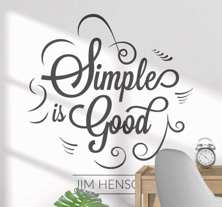 TenStickers. Simple Is Good Quote Sticker. Bring the immortal words of the legendary Jim Henson into your home with this elegant quote wall sticker. Choose from over 50 colours!