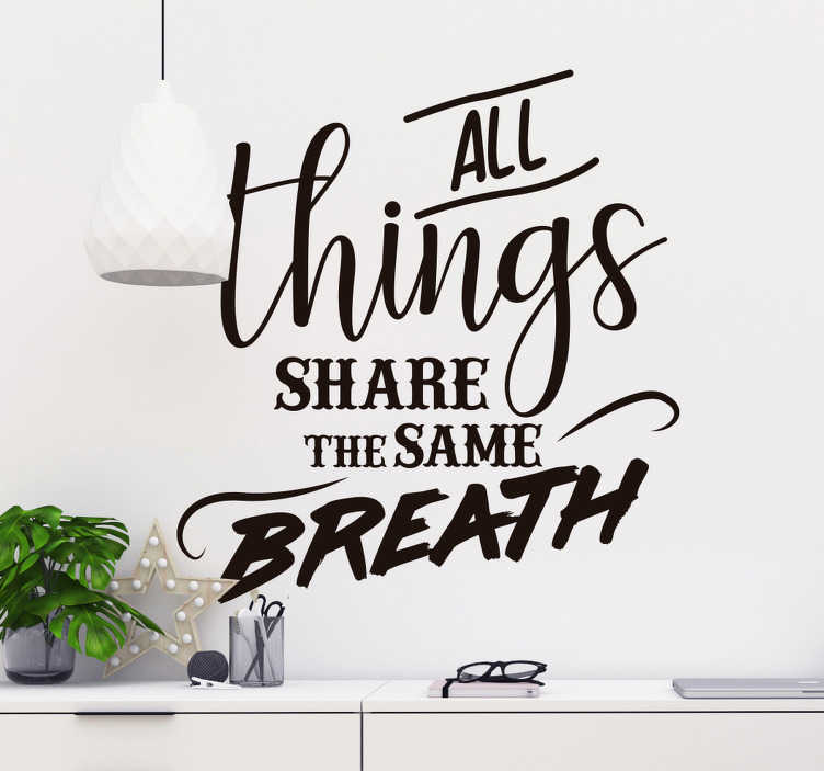 TenStickers. Environmental Quote Sticker. All things share the same breath. learn from these wise and immortal words with this amazing environmental wall sticker. Worldwide delivery!