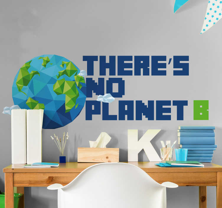 TenStickers. There Is No Planet B Environment Sticker. Start doing your bit to save our planet with this amazing climate change wall sticker. Free worldwide delivery available now!