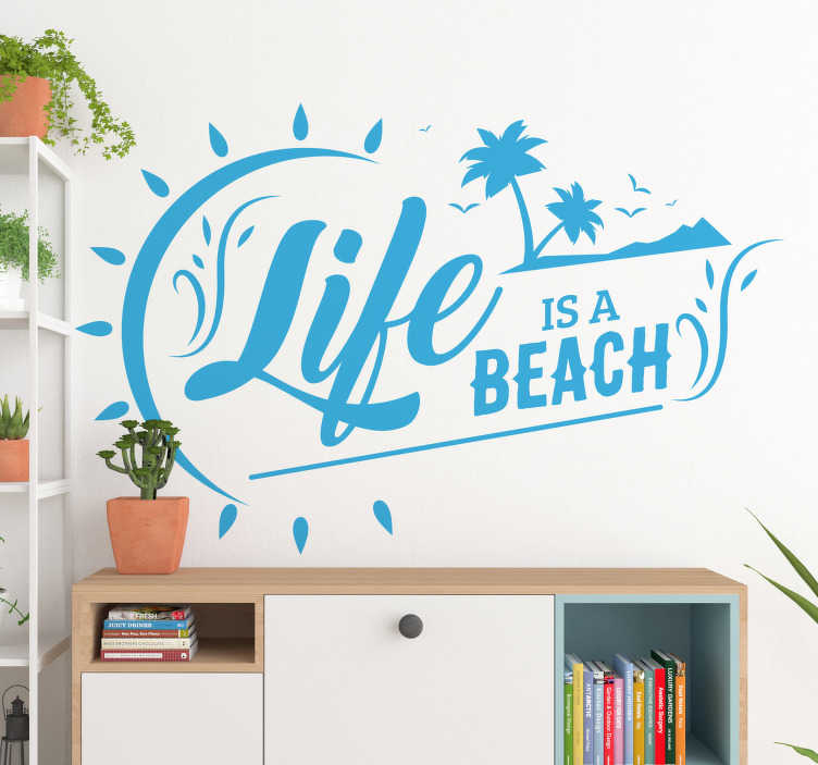 TenStickers. Life Is a Beach Text Sticker. Show off to the world just how much you love summer with this amazing summer wall decal. Choose from a range of over 50 colors!