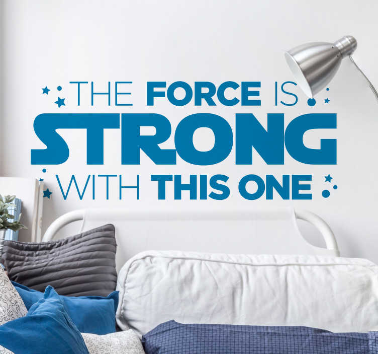 TenStickers. The Force is Strong Home Wall Sticker. Raising a Jedi can be hard. So decorate their room with this amazing Star Wars quote sticker. Choose from over 50 colours!