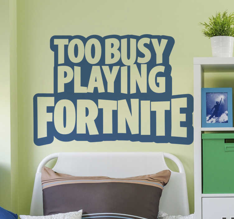 TenStickers. Busy playing Fortnite video game sticker. Are you too busy playing Fortnite? Do you always have to tell people this? Why not have this video game sticker say it for you!
