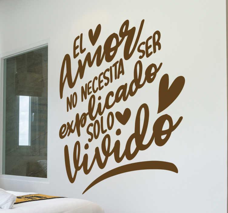 """TenVinilo. Vinilo para pared Cita el amor. Vinilo para pared en acabado mate formado por el texto """"El amor no necesita ser explicado solo vivido"""". Vinilos Personalizados a medida."""