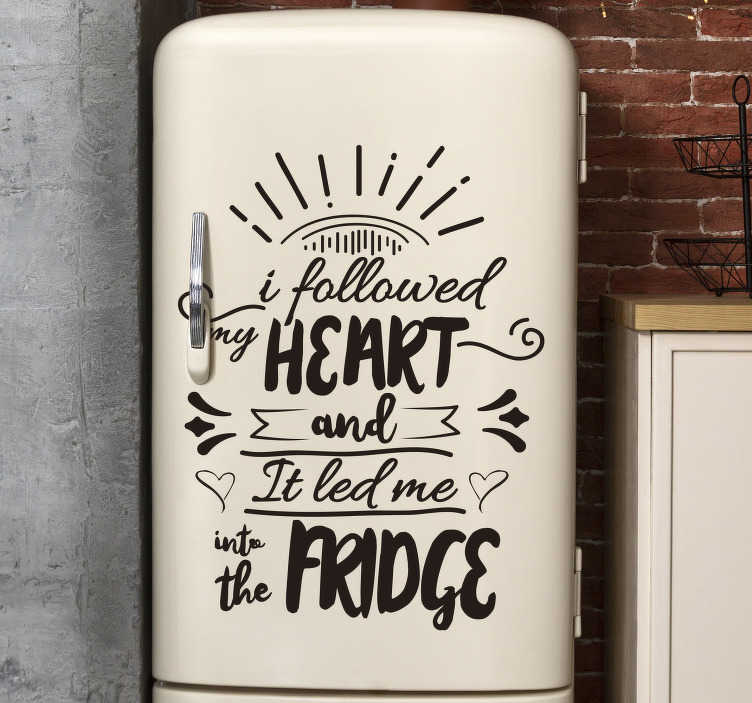 TenStickers. Follow your heart fridge wrap. Everytime you go with what your heart says, you end up in the fridge. That's what happens to me! This fridge decal is funny (and accurate for some).