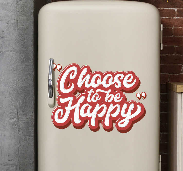 TenStickers. Choose to be happy fridge wrap. Happiness is the key to life. Remind yourself to be happy with this fridge sticker. A fun text sticker, meant to cheer you up on your gloomy days!