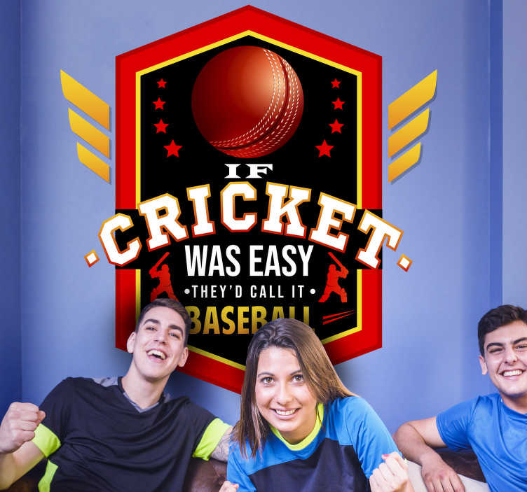 TenStickers. Cricket  wall decor. A cricket wall decal with the text that says '' if cricket was easy they will call it baseball. Make a sport impression on your wall with this .