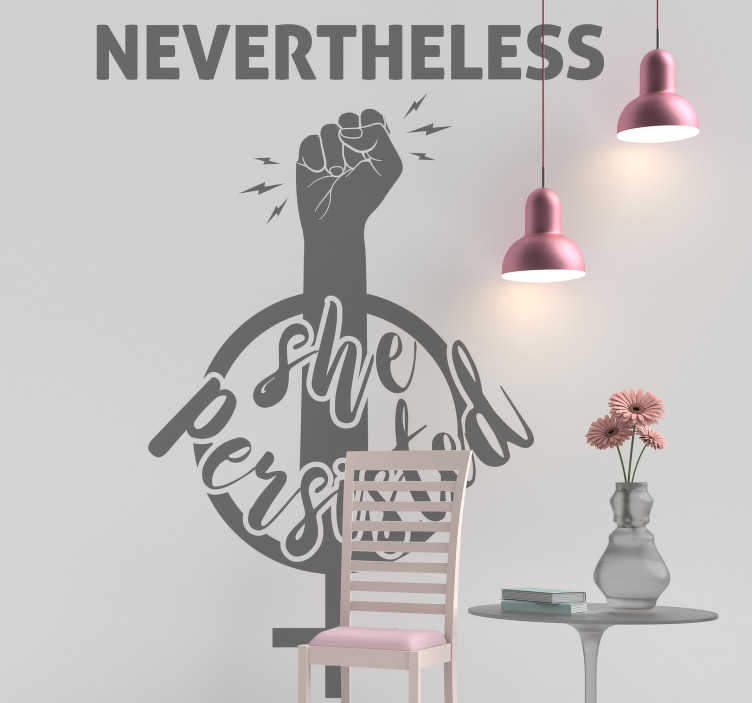 TenStickers. Feminist quote persistence motivational wall sticker. A motivational quote wall sticker that stands for feminist that you can decorate your home with. You can have this design in any colour you want.