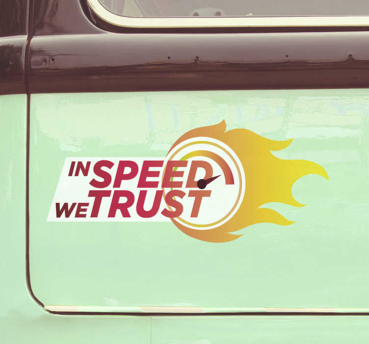 TenStickers. In speed we trust car Decal. A digital print car decal created with text that says ''in speed we trust''. This design is very decorative and you want to ride with this design.