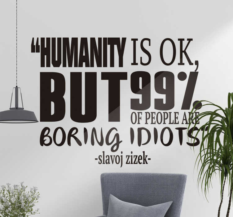 TenStickers. Slavoj zizek quote about population sticker. Wall quote decal with text about population. This design is created in a very lovely style that you will love and and you can apply it with ease.