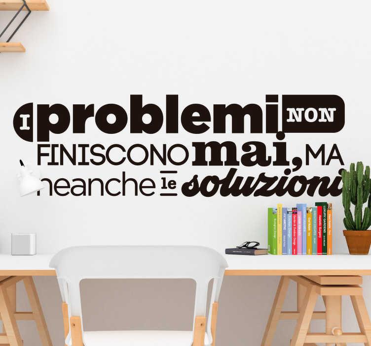 TenStickers. Adesivo murale frase problemi e soluzioni. La scritta adesiva da parete Problemi e Soluzioni è l'ideale per chi cerca un modo originale trasmettere un messaggio positivo e incoraggiante!