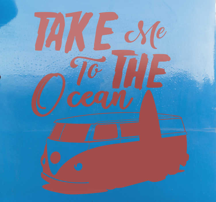"TenStickers. Surfer Camper text wall decal. This amazing car decal made for all the surfers that enjoy to travel  in their vans with the quote ""Take me to the Ocean"". Personalised stickers."
