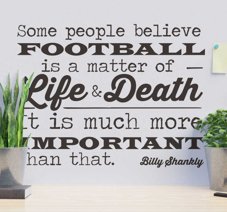 TenStickers. Billy Shankly quote football sticker. Billy Shankly football quote wall sticker design with the text quote about the right attitude towards football. This design is easy to apply.