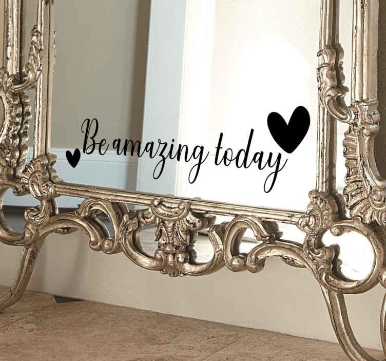 """TenStickers. """"Wees geweldig vandaag"""" motiverende zelfklevende sticker. Een eenvoudige, verbazingwekkende, motiverende zelfklevende spiegelsticker voor je spiegel of elk oppervlak dat heel gemakkelijk aan te brengen is en je kunt het in elke gewenste grootte hebben."""