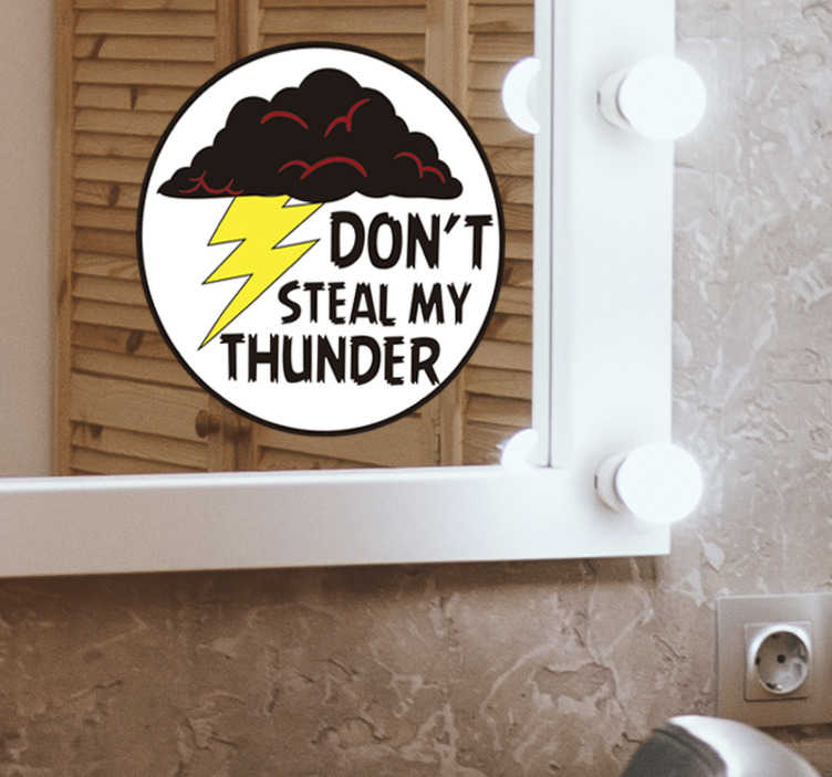 TenStickers. Don't steal my thunder text wall decal. ''Don't steal my thunder'' bathroom sticker that can be applied on the mirror or door. This design is easy to apply and it is of high quality.