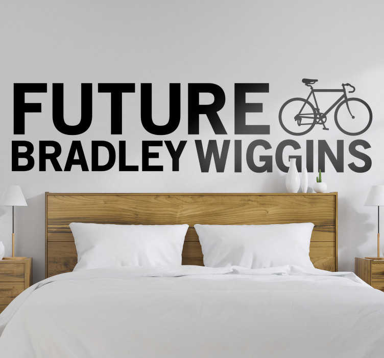 TenStickers. Future Bradley Wiggins cycling wall sticker. Future Bradley Wiggins cycling wall sticker to give your wall an amazing look and to inspire you.This is design with a bicycle inscription text on it.