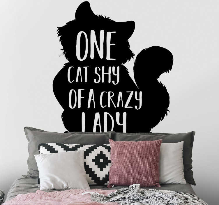 TenStickers. One cat short of a crazy lady wall decor. You will love this unique design on your wall This one cat shy short of a crazy lady wall sticker will always make you laugh and keep you smiling.