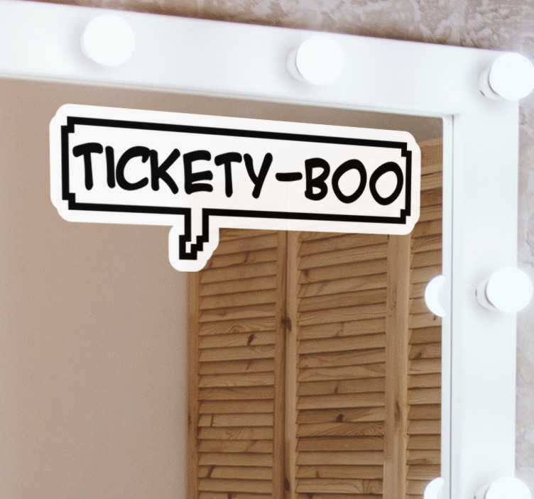 TenStickers. Tickety boo text wall decal. Tickety boo text wall sticker design that is created with the text 'tickety boo' in black rectangular border. This product can be applied on mirror.