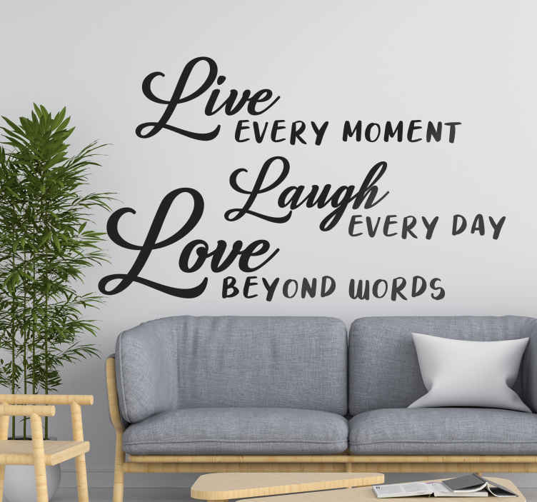 TenStickers. Live Moment, Laugh Day and Love Beyond wall decal. Live Moment, Laugh Day and Love Beyond wall sticker to appreciate your special times in life. This product design can be in any colour and size.