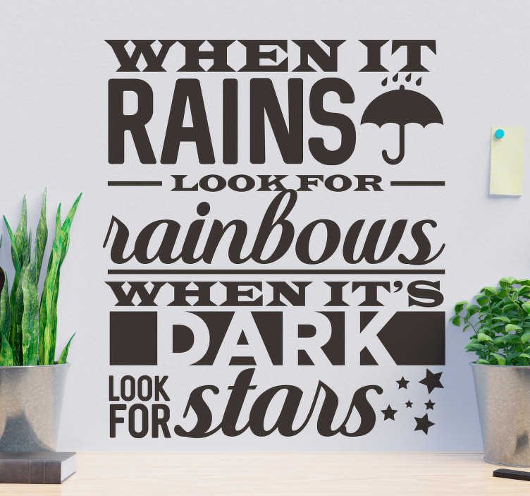 TenStickers. When it rains look for rainbows motivational wall sticker. Motivational wall quote decal with popular saying '' when it rain look for the rainbow. This design will inspire you and beautify your home.