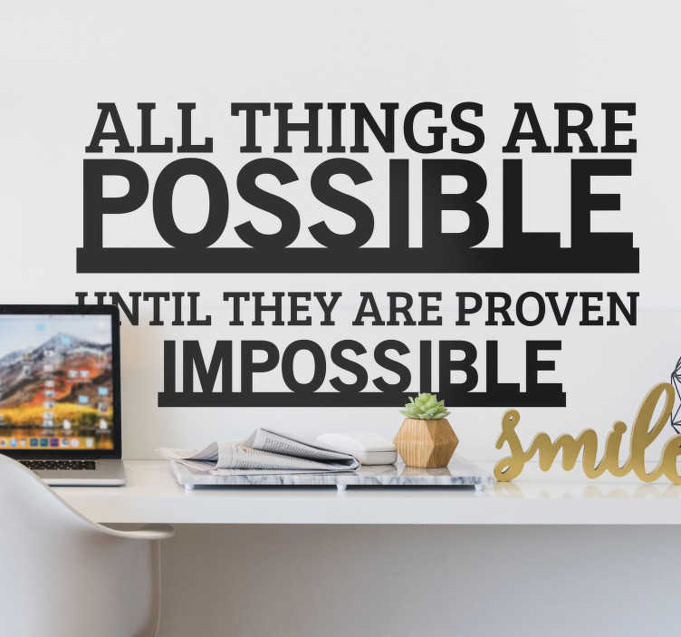 TenStickers. All things are possible motivational wall sticker. A decorative motivational quote wall decal that says ''all things are possible. You can chose the size and colour you prefer. Easy to apply design.