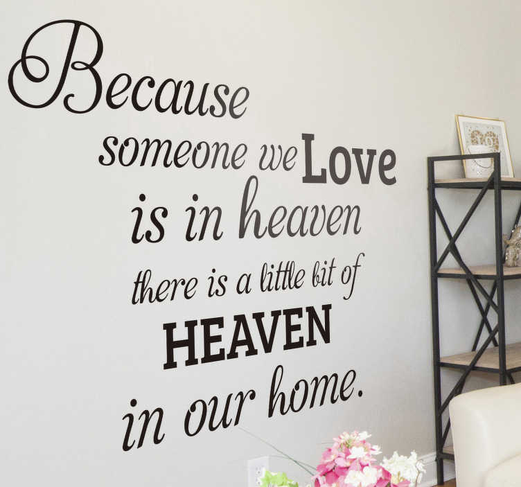 TenStickers. Someone we love is in heaven text wall decal. A home wall text decal that contains a memorial message for  loved one. This design is decorative and memorable. You can chose the size you want.