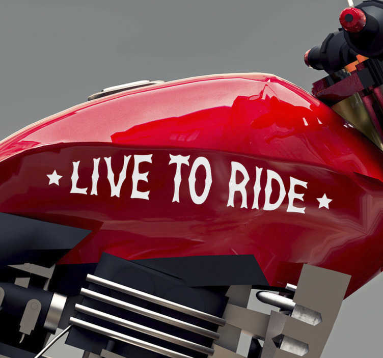 TenStickers. Live To Ride Motorcycle stickers. Vehicle ride decal that you can apply on the surface of your motorcycle or vehicles. This design can be in the colour and size you chose.