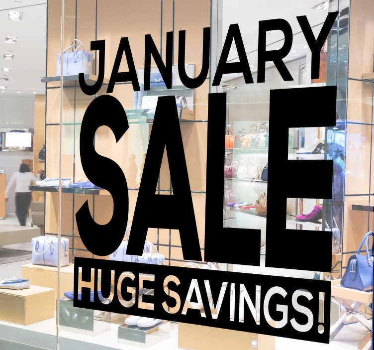TenStickers. January sale Huge savings window decal. A shop window decal for business sales that will help announce to your customer that they can save huge when they buy from you. Easy to apply design.