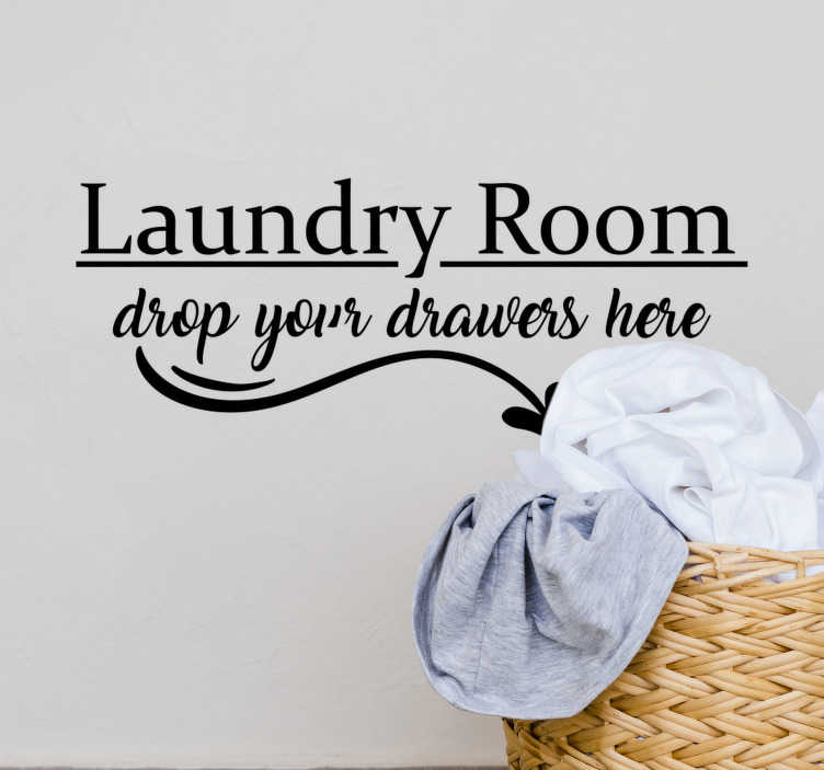 TenStickers. Drop Your Drawers Here text wall decal. Easy to apply decorative home wall text decal for laundry room with the text ''Drop Your Drawers Here'' you can have the design in any colour .