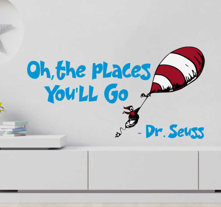 TenStickers. Oh, the places You'll Go - Dr. Seuss fairy tale decal. Easy to apply self adhesive wall decal of fairy tale by Dr. Seuss.The design contains text and a person with an air balloon in brown and white stripe.