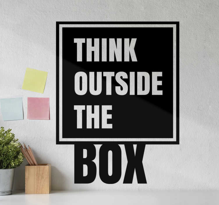 TenStickers. Think Outside The Box text wall decal. Easy to apply wall text decal of 'think outside the box' on a squared shape with the word box outside the shape.You can chose the design in any colour