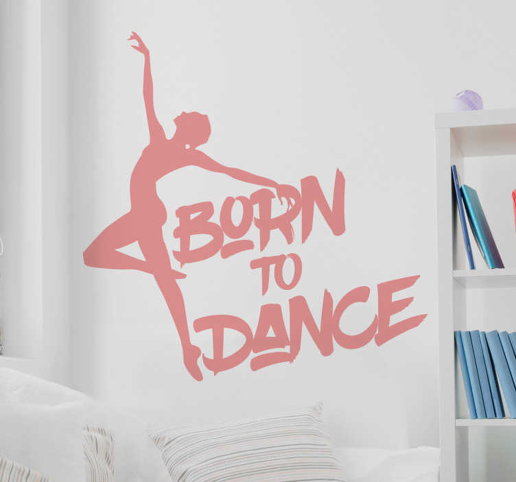 TenStickers. Ballet dancer sentence born to dance dance wall sticker. Easy to apply adhesive home dance wall art decal of a dancing ballerina with the text '' born to dance'' you can chose the design in any colour.