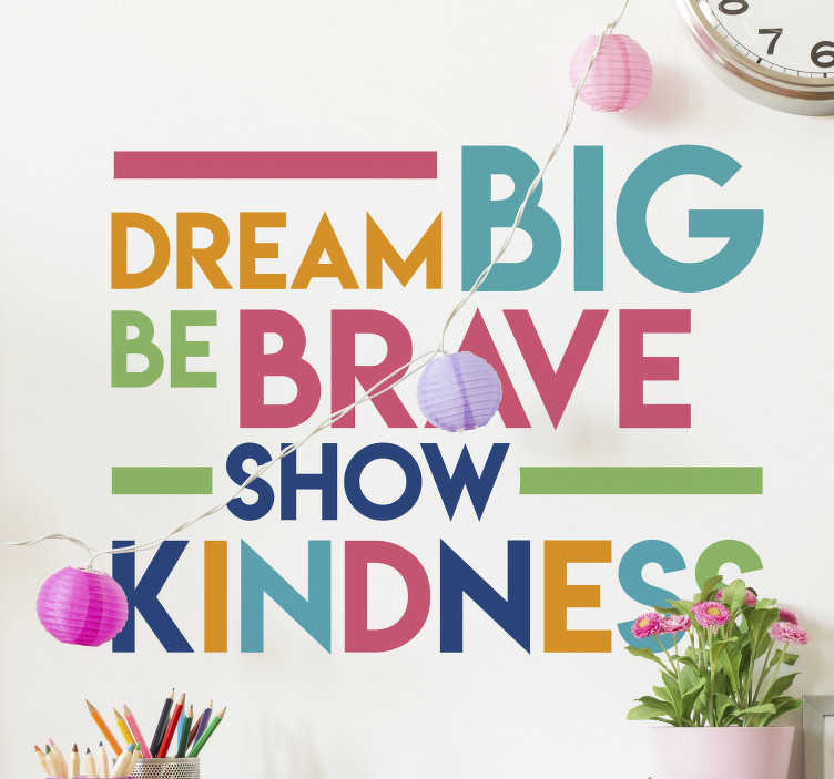 TenStickers. Colorfull dream big quote motivational wall sticker. Motivational wall quote sticker with poping colours of '' big dreams, show kindness and be brave'' you will love this on your wall and easy to apply.