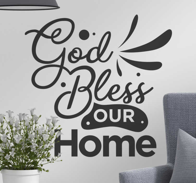 TenStickers. God bless our home home text wall decal. A home wall text for living room created with a lovely styled text that says '' God bless this home'' You can have it in any colour of your choice.