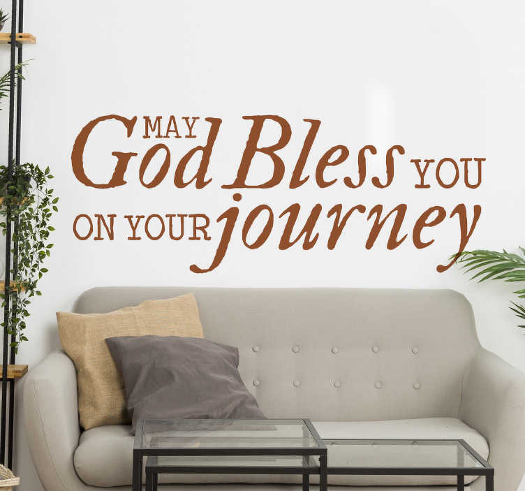 TenStickers. God Bless You on your journey motivational wall sticker. Home wall decal with text for spiritual motivation, This design contains the text ''God bless you on your journey. You can have it in any colour.