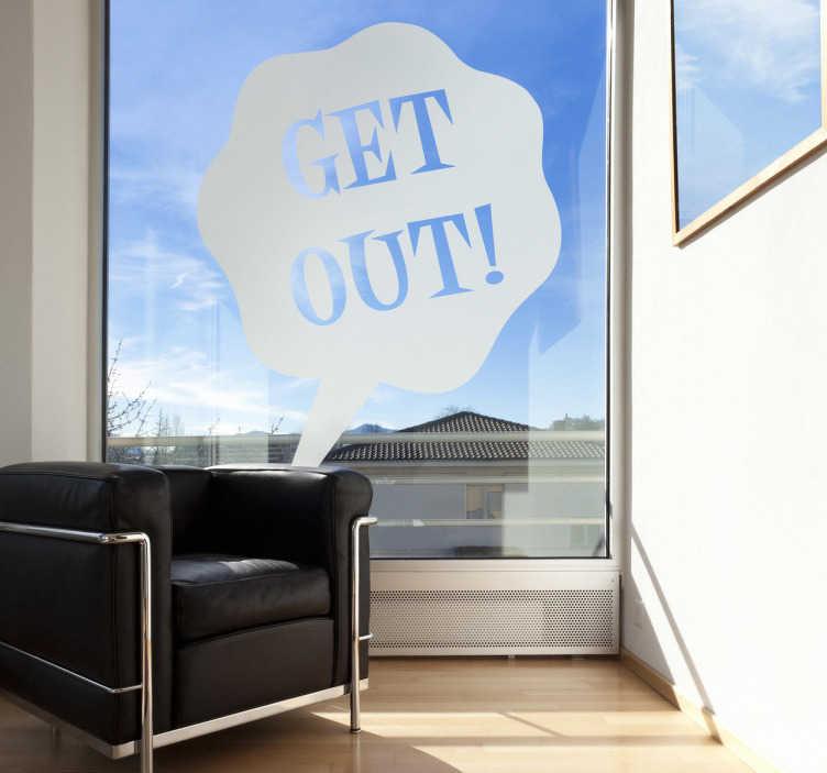 TenStickers. Get out Aufkleber. Get out! Dieser Sticker mit der klaren und konkreten Nachricht auf Englisch ist ideal für Fenster. Lassen Sie Ihren Gedanken freien Lauf!