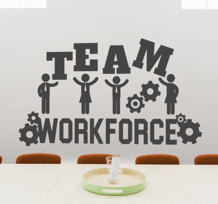 TenStickers. Team Workforce Business  office wall decal. Adhesive wall sticker for business and office space. On the design are several persons working in team with the text ' team work force'.