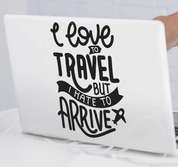 TenStickers. Traveler laptop skin. Decorative vinyl laptop sticker with self expression text '' i love to travel but hate to fly''. Choose it in any of the available colours we have.