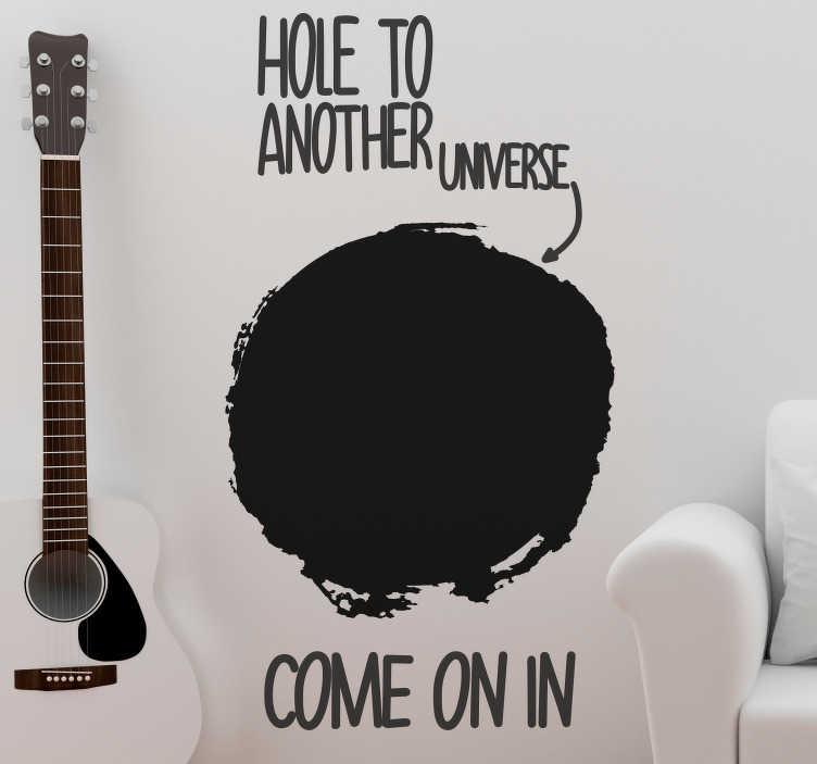 TenStickers. Hole to Another Universe text wall decal. Decorative adventurous text wall sticker for all flat surface in the home.  It has the text content that says '' hole to another universe ''.