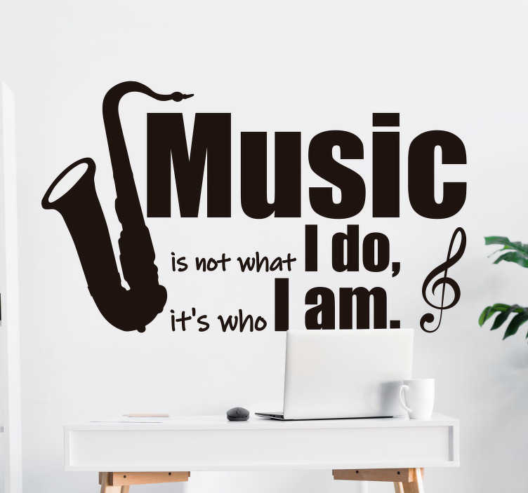 TenStickers. I am music wall decal. Music wall  art sticker with  the design of an instrument and text that says''music is not what i do but who i am''.It's available in different colours