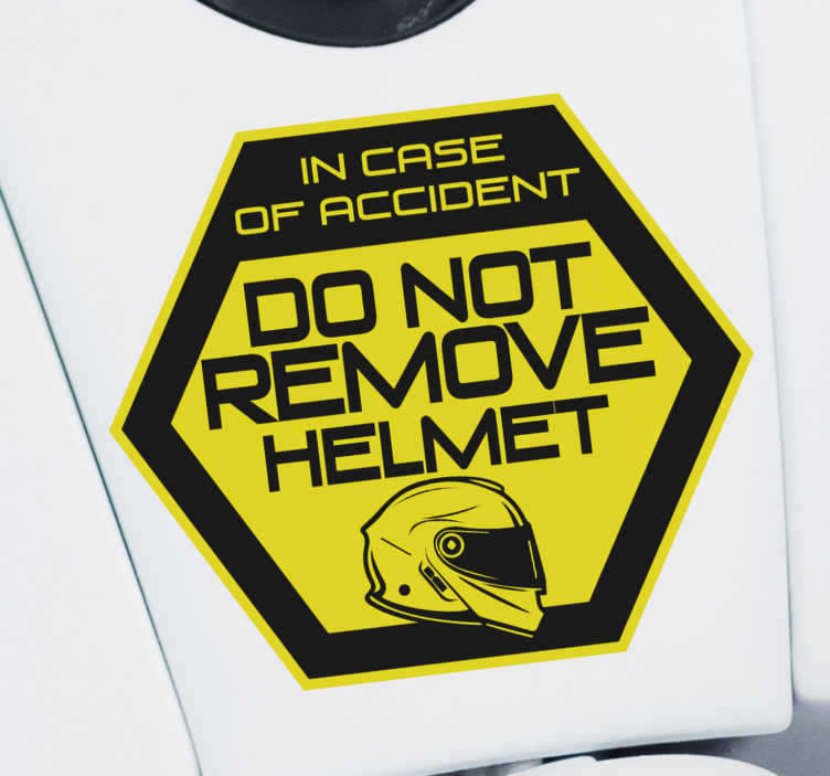 TenStickers. Do not remove helmet Motorcycle stickers. Iconic motorcycle sticker with text that says '' Don't remove helmet in case of accident ''. Choose the size that is best for the surface to apply it.