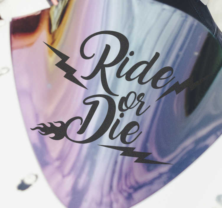 TenStickers. Ride or die Motorcycle stickers. Decorative text vinyl sticker for both motorcycles and vehicle It is a very colorful design with the content that says '' ride or die'' .