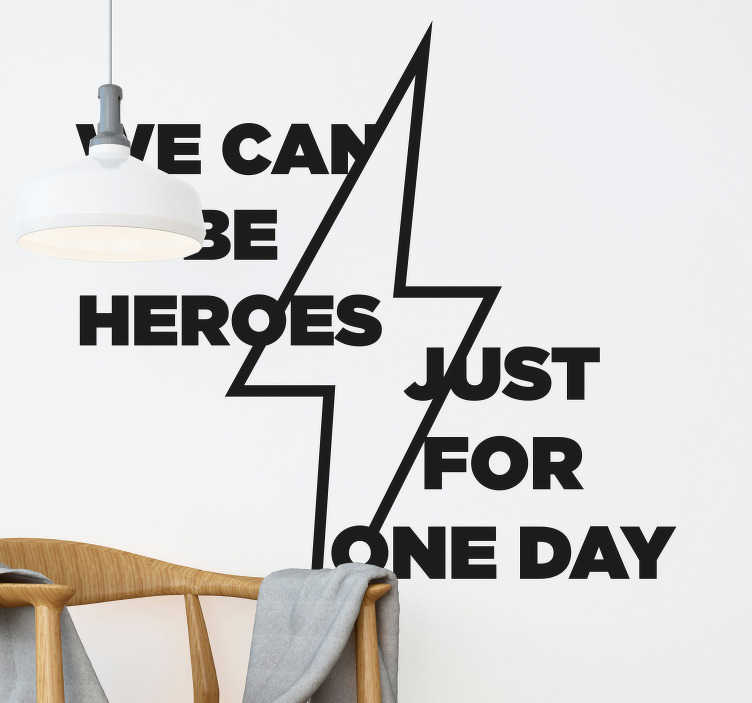 TenStickers. We can be heroes lyric wall sticker. Song lyrics wall sticker to decorate the home to create music rhythm in it.  It has the text that says'' We can be heroes just for one day''