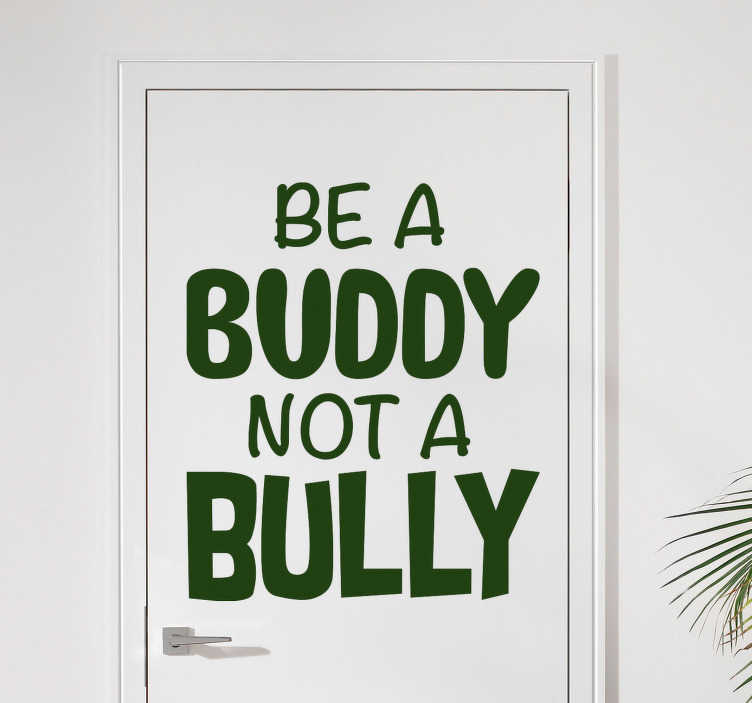 TenStickers. Sentence be a buddy glass door decal. Door vinyl sticker created with text design'' Be a buddy not a bully''.  Choose it in any of the available colour and size.