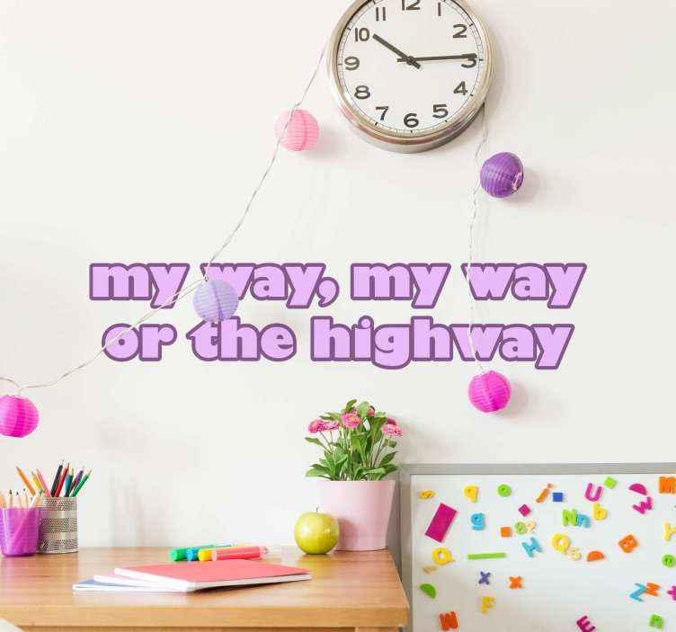 TenVinilo. Frase vinilo pared canción my way or the highway. Frase de vinilo de la canción clásica que cita ''my way my way or the highway'' perfecto para habitación juvenil de chica ¡Envío a domicilio!
